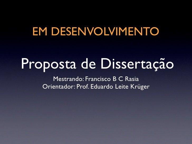 EM DESENVOLVIMENTO  Proposta de Dissertação       Mestrando: Francisco B C Rasia    Orientador: Prof. Eduardo Leite Krüger