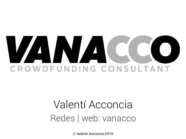 Redes   web: vanacco Valentí Acconcia © Valentí Acconcia 2015