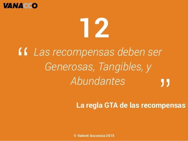 """Las recompensas deben ser Generosas, Tangibles, y Abundantes """" """"La regla GTA de las recompensas 12 © Valentí Acconcia 2015"""