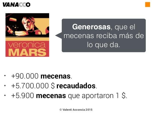 • +90.000 mecenas. • +5.700.000 $ recaudados. • +5.900 mecenas que aportaron 1 $. Generosas, que el mecenas reciba más de ...