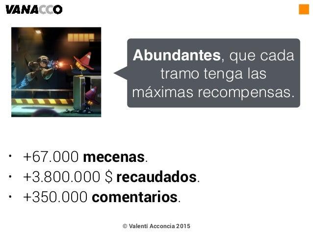 • +67.000 mecenas. • +3.800.000 $ recaudados. • +350.000 comentarios. Abundantes, que cada tramo tenga las máximas recompe...