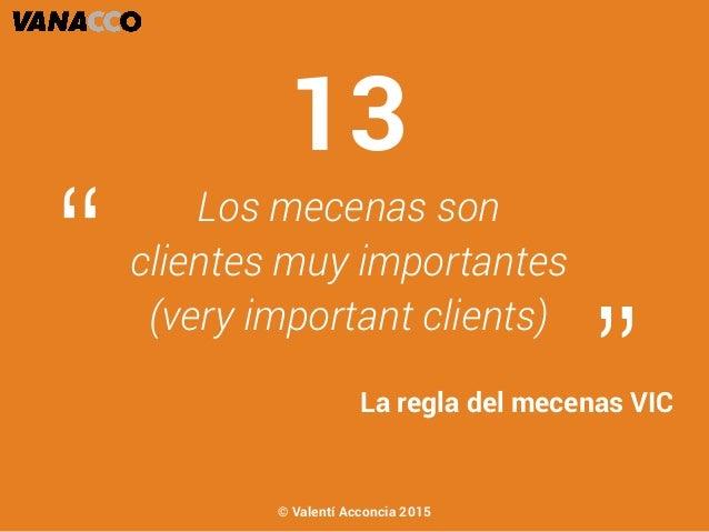 """Los mecenas son clientes muy importantes (very important clients) """" """"La regla del mecenas VIC 13 © Valentí Acconcia 2015"""