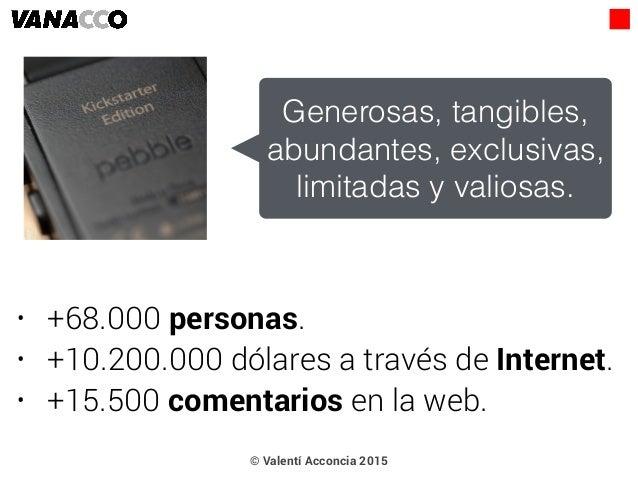 • +68.000 personas. • +10.200.000 dólares a través de Internet. • +15.500 comentarios en la web. Generosas, tangibles, abu...