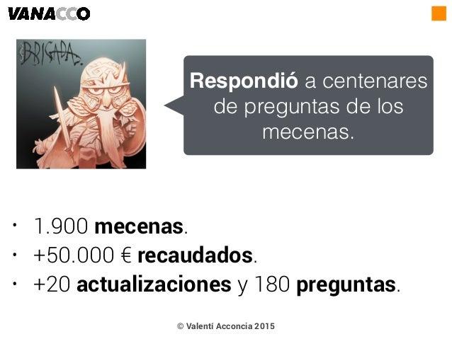 • 1.900 mecenas. • +50.000 € recaudados. • +20 actualizaciones y 180 preguntas. Respondió a centenares de preguntas de los...