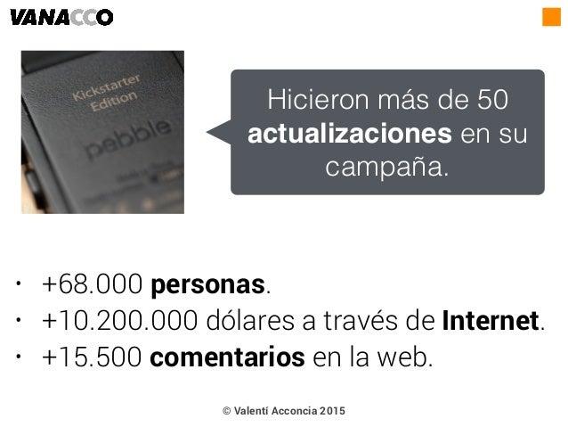 • +68.000 personas. • +10.200.000 dólares a través de Internet. • +15.500 comentarios en la web. Hicieron más de 50 actual...