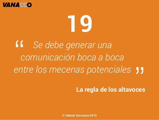 """Se debe generar una comunicación boca a boca entre los mecenas potenciales """" """"La regla de los altavoces 19 © Valentí Accon..."""