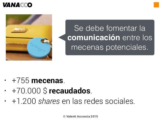 • +755 mecenas. • +70.000 $ recaudados. • +1.200 shares en las redes sociales. Se debe fomentar la comunicación entre los ...