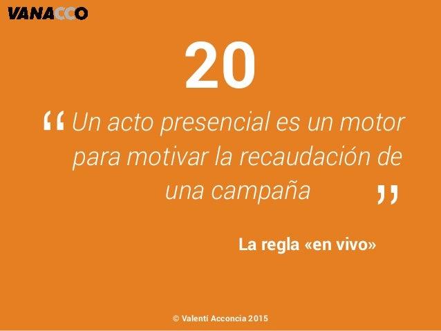 """Un acto presencial es un motor para motivar la recaudación de una campaña """" """"La regla «en vivo» 20 © Valentí Acconcia 2015"""