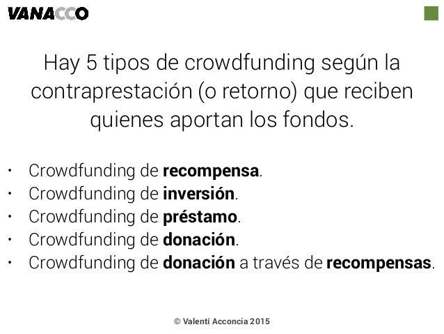 • Crowdfunding de recompensa. • Crowdfunding de inversión. • Crowdfunding de préstamo. • Crowdfunding de donación. • Crowd...