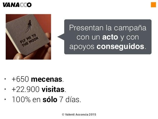 • +650 mecenas. • +22.900 visitas. • 100% en sólo 7 días. Presentan la campaña con un acto y con apoyos conseguidos. © Val...