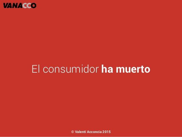 El consumidor ha muerto © Valentí Acconcia 2015