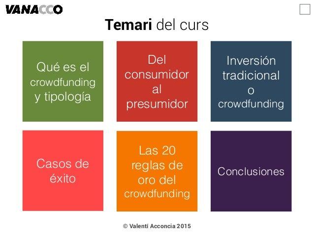 Del consumidor al presumidor Qué es el crowdfunding y tipología Inversión tradicional o crowdfunding Casos de éxito Las 20...