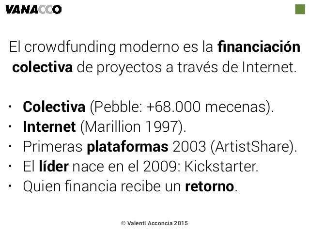 El crowdfunding moderno es la financiación colectiva de proyectos a través de Internet. • Colectiva (Pebble: +68.000 mecena...