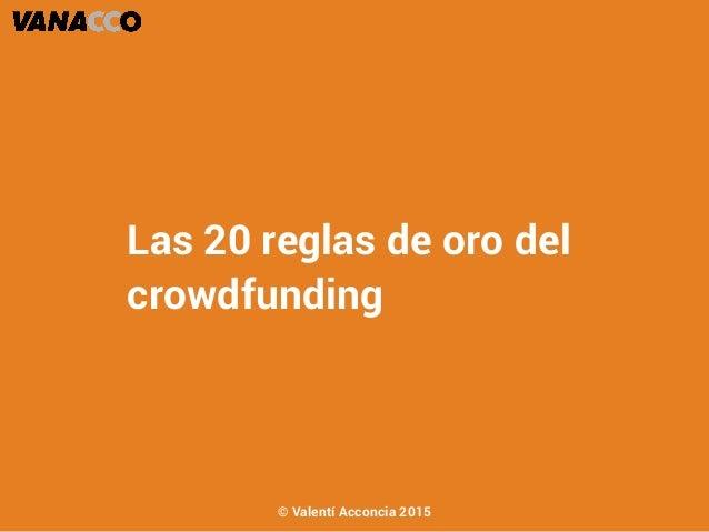 Las 20 reglas de oro del crowdfunding © Valentí Acconcia 2015