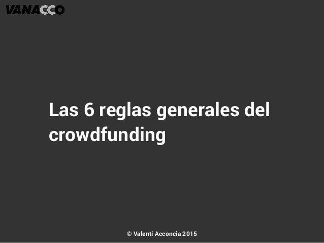 Las 6 reglas generales del crowdfunding © Valentí Acconcia 2015