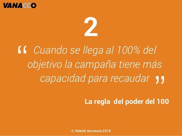 """Cuando se llega al 100% del objetivo la campaña tiene más capacidad para recaudar """" """"La regla del poder del 100 2 © Valent..."""
