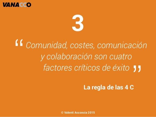 """Comunidad, costes, comunicación y colaboración son cuatro factores críticos de éxito """" """"La regla de las 4 C 3 © Valentí Ac..."""