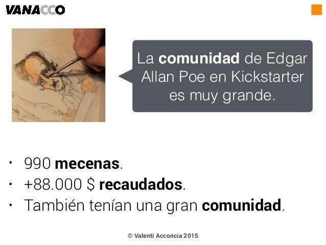 • 990 mecenas. • +88.000 $ recaudados. • También tenían una gran comunidad. La comunidad de Edgar Allan Poe en Kickstarter...