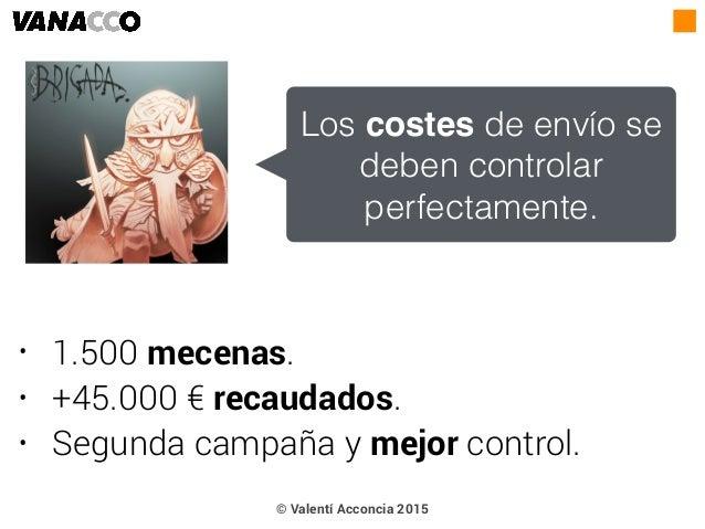 • 1.500 mecenas. • +45.000 € recaudados. • Segunda campaña y mejor control. Los costes de envío se deben controlar perfect...