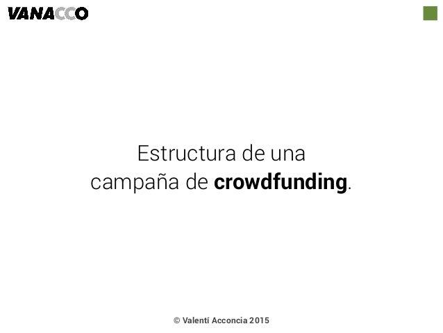 © Valentí Acconcia 2015 Estructura de una campaña de crowdfunding.