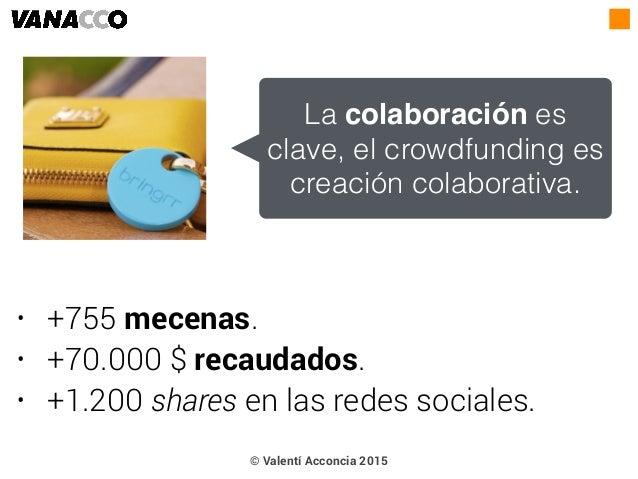 • +755 mecenas. • +70.000 $ recaudados. • +1.200 shares en las redes sociales. La colaboración es clave, el crowdfunding e...