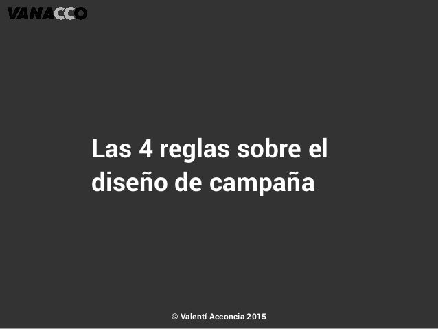 Las 4 reglas sobre el diseño de campaña © Valentí Acconcia 2015