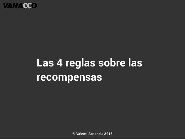 Las 4 reglas sobre las recompensas © Valentí Acconcia 2015