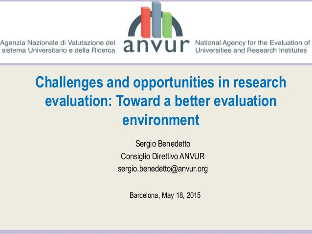 Challenges and opportunities in research evaluation: Toward a better evaluation environment Sergio Benedetto Consiglio Dir...