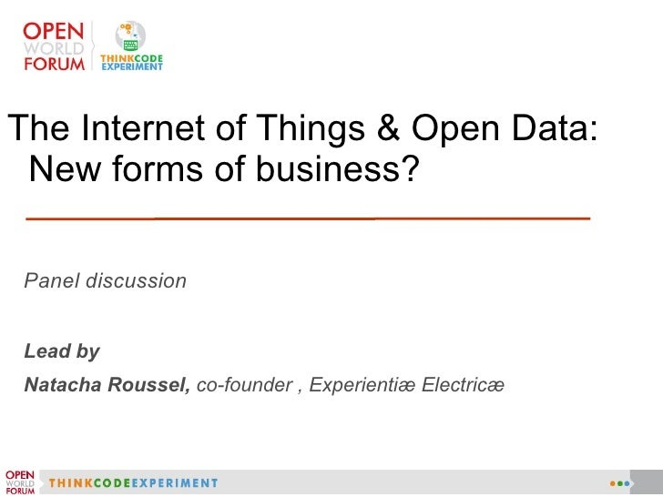 Panel discussion Lead by  Natacha Roussel,  co-founder , Experientiæ Electricæ <ul><li>The Internet of Things & Open Data:...