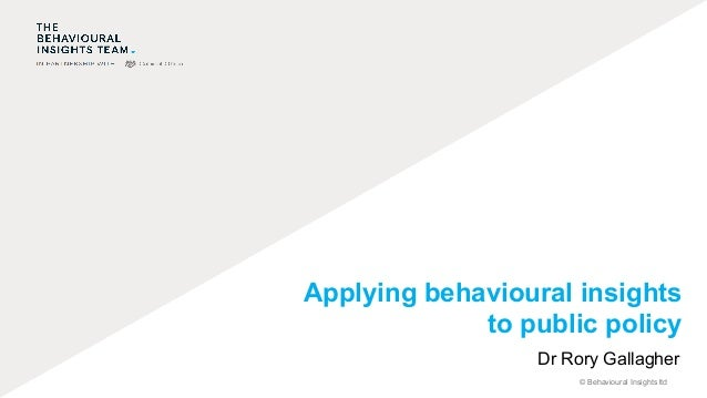 © Behavioural Insights ltd Applying behavioural insights to public policy Dr Rory Gallagher