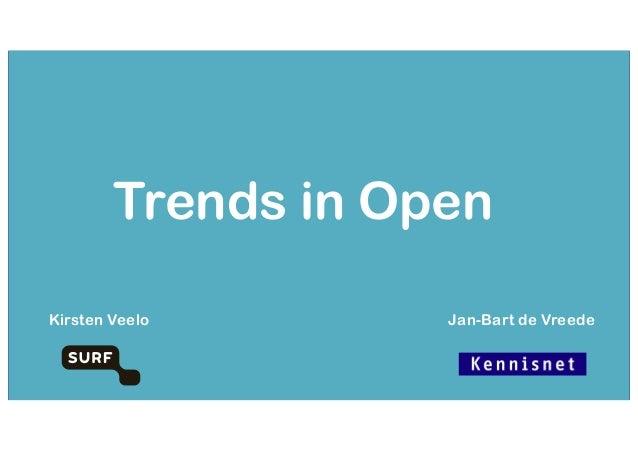 Trends in Open Kirsten Veelo Jan-Bart de Vreede