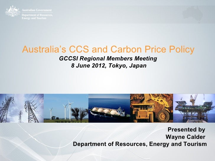 Australia's CCS and Carbon Price Policy        GCCSI Regional Members Meeting           8 June 2012, Tokyo, Japan         ...