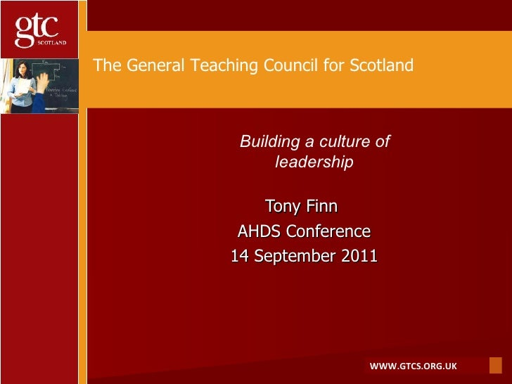 Tony Finn  AHDS Conference 14 September 2011 The General Teaching Council for Scotland Building a culture of leadership