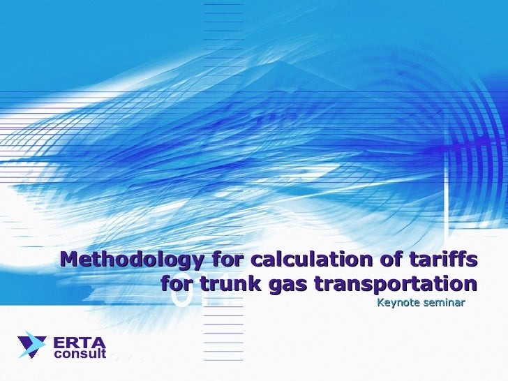 Methodology for calculation of tariffs for trunk gas transportation Keynote   seminar
