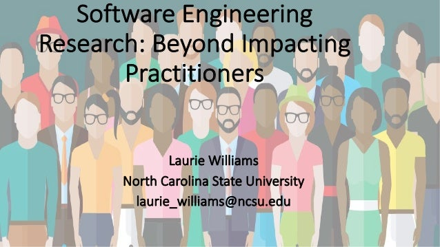 Software Engineering Research: Beyond Impacting Practitioners Laurie Williams North Carolina State University laurie_willi...