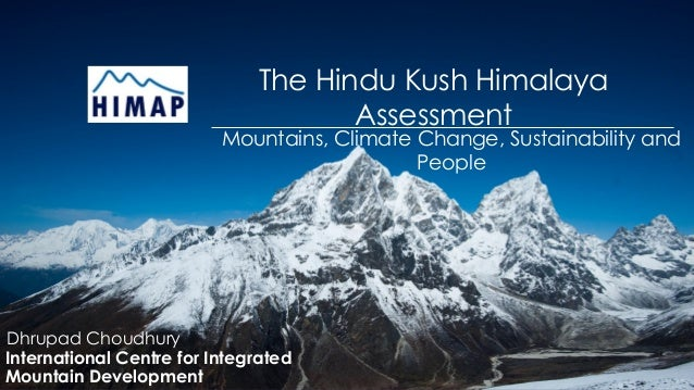 The Hindu Kush Himalaya Assessment Mountains, Climate Change, Sustainability and People International Centre for Integrate...