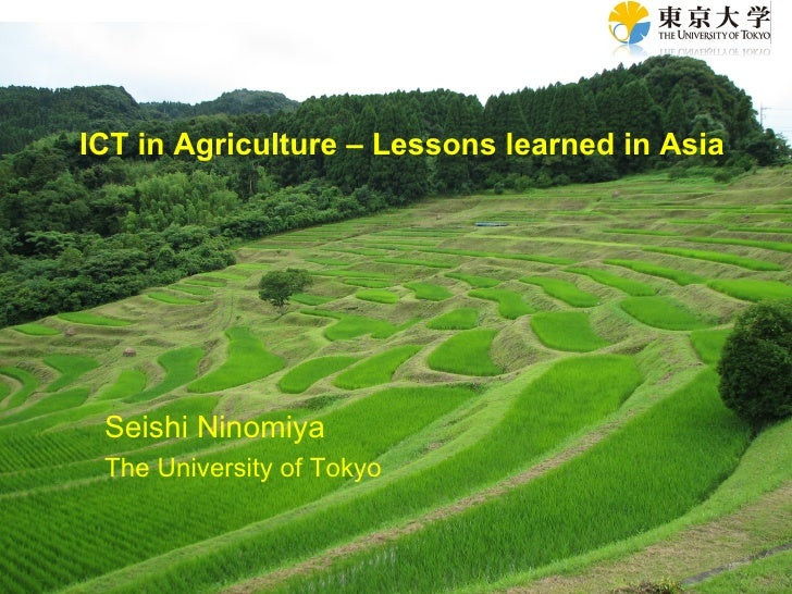 ICT in Agriculture – Lessons learned in Asia Seishi Ninomiya The University of Tokyo