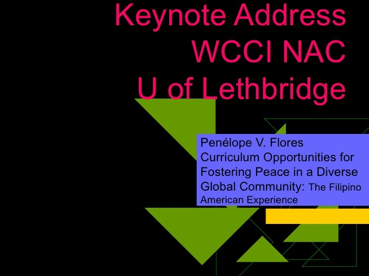 Keynote Address WCCI NAC  U of Lethbridge Penélope V. Flores Curriculum Opportunities for Fostering Peace in a Diverse Glo...