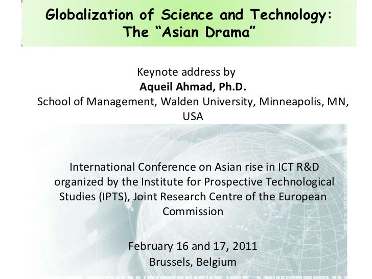 """Globalization of Science and Technology: The """"Asian Drama"""" <br />Keynote address byAqueil Ahmad, Ph.D.School of Management..."""