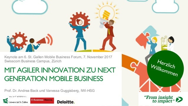 MIT AGILER INNOVATION ZU NEXT GENERATION MOBILE BUSINESS Keynote am 6. St. Gallen Mobile Business Forum, 7. November 2017 ...