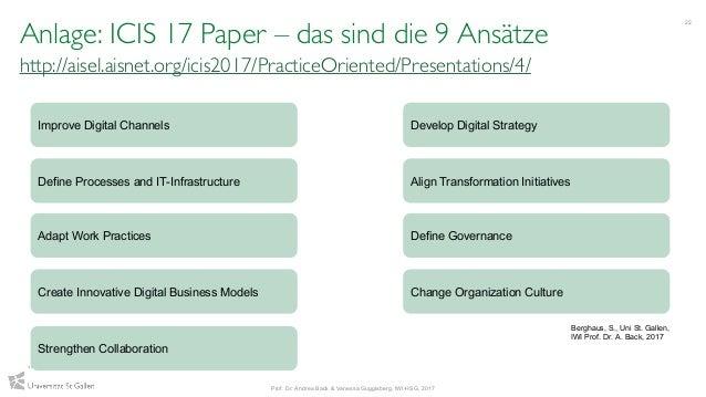 Anlage: ICIS 17 Paper – das sind die 9 Ansätze http://aisel.aisnet.org/icis2017/PracticeOriented/Presentations/4/ 22 Prof....