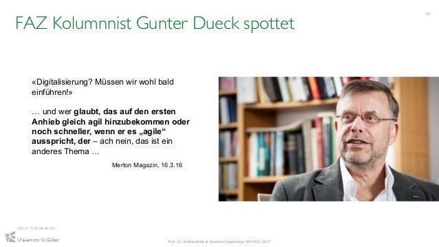 40 Prof. Dr. Andrea Back & Vanessa Guggisberg, IWI-HSG, 2017 FAZ Kolumnnist Gunter Dueck spottet «Digitalisierung? Müssen ...