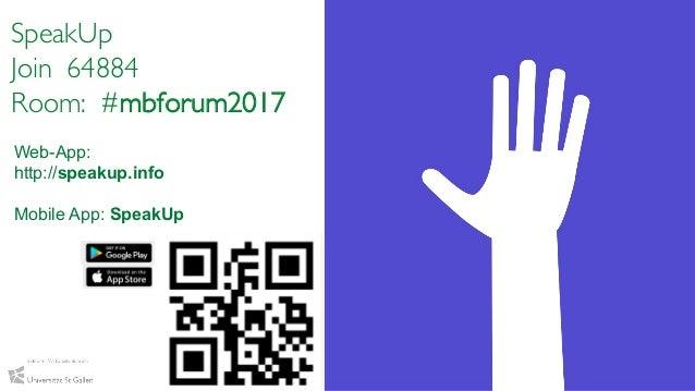 5 Prof. Dr. Andrea Back & Vanessa Guggisberg, IWI-HSG, 2017 SpeakUp Join 64884 Room: #mbforum2017 Web-App: http://speakup....