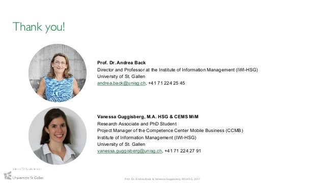 Thank you! Prof. Dr. Andrea Back Director and Professor at the Institute of Information Management (IWI-HSG) University of...
