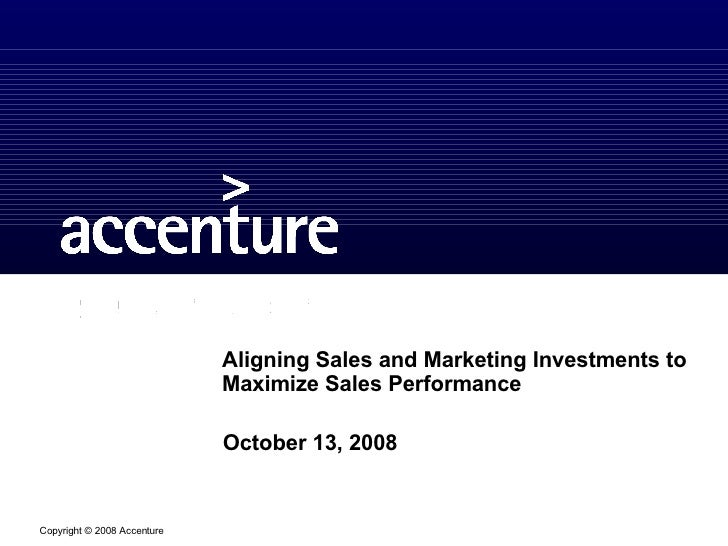 Aligning Sales and Marketing Investments to Maximize Sales Performance October 13, 2008