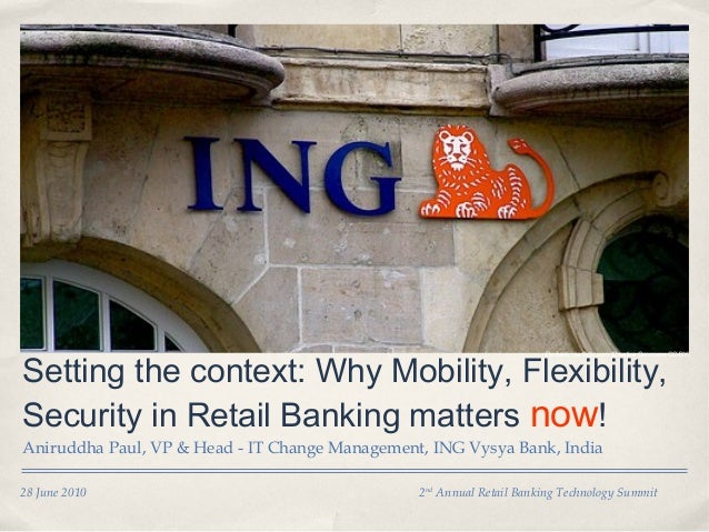 28 June 2010 2nd Annual Retail Banking Technology Summit Setting the context: Why Mobility, Flexibility, Security in Retai...