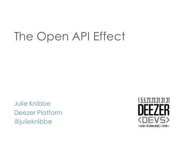 The Open API Effect  Julie Knibbe Deezer Platform @julieknibbe
