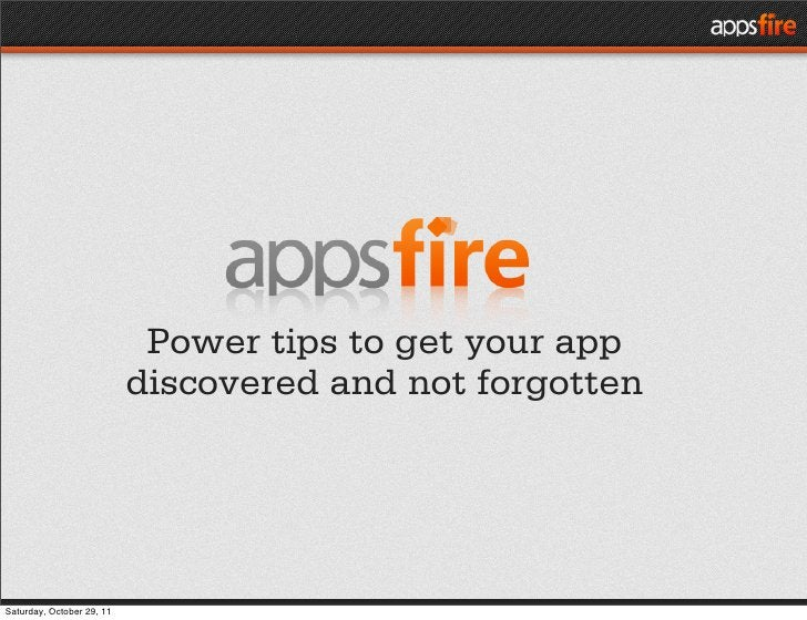 Power tips to get your app                           discovered and not forgottenSaturday, October 29, 11