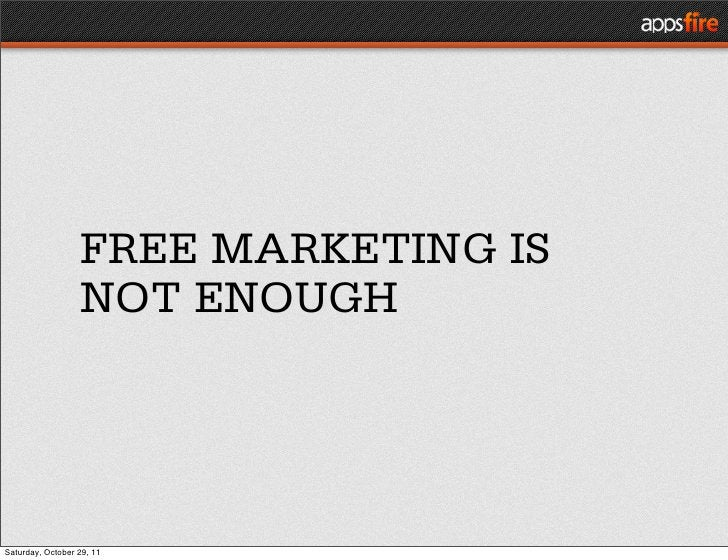 FREE MARKETING IS                  NOT ENOUGHSaturday, October 29, 11