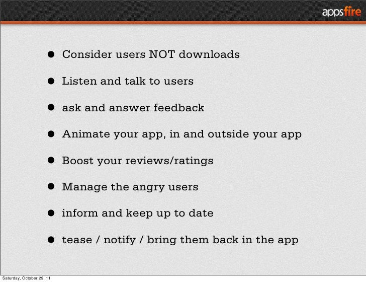 • Consider users NOT downloads                     • Listen and talk to users                     • ask and answer feedbac...